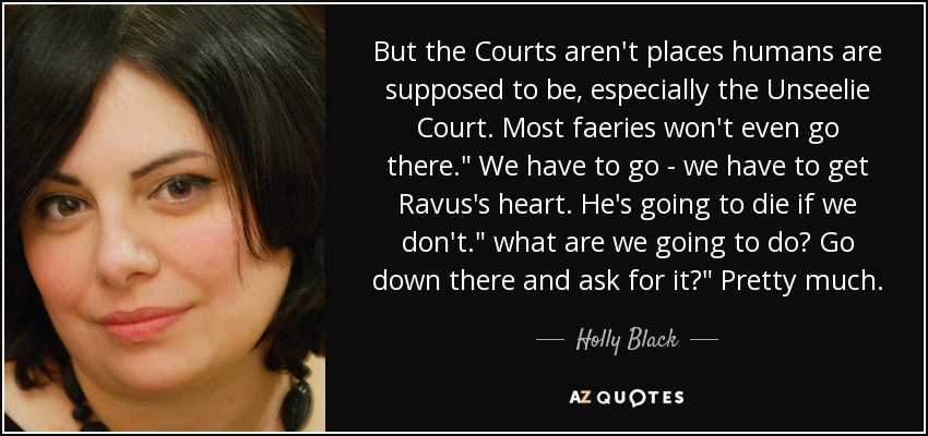 But the Courts aren't places humans are supposed to be, especially the Unseelie Court. Most faeries won't even go there.