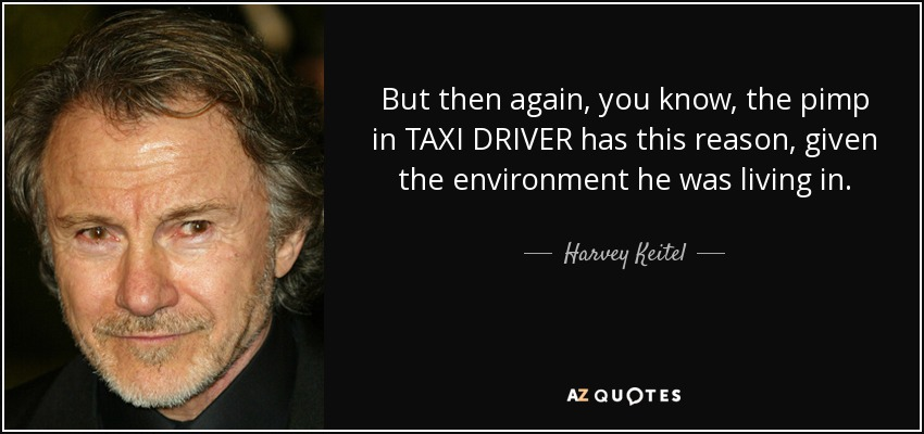 Harvey Keitel Quote But Then Again You Know The Pimp In Taxi