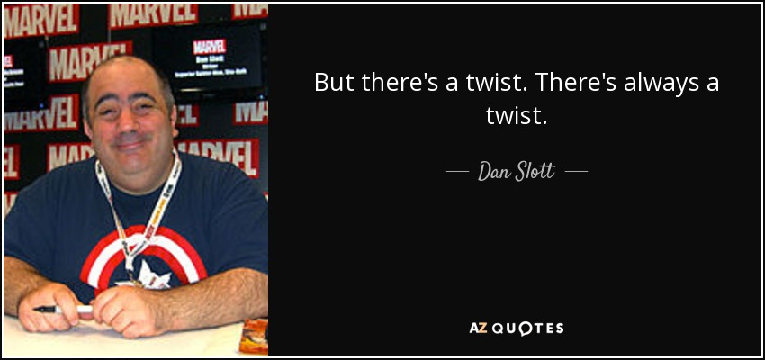 But there's a twist. There's always a twist. - Dan Slott