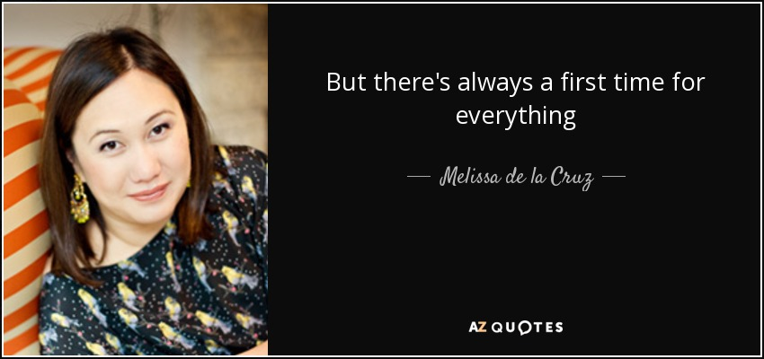 But there's always a first time for everything - Melissa de la Cruz
