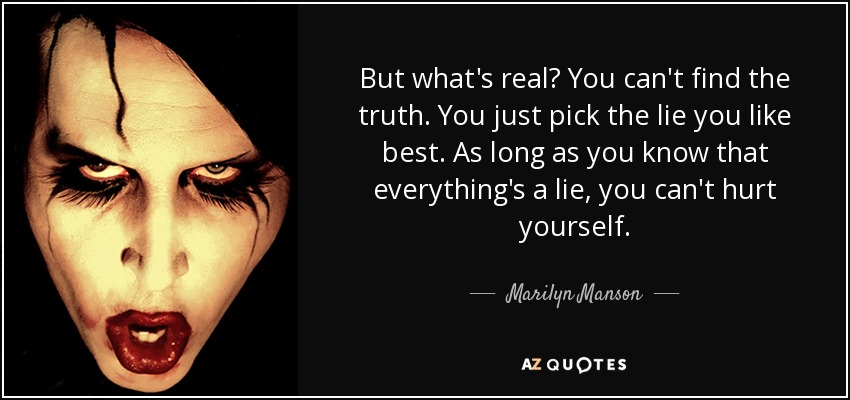 Beware - Page 2 Quote-but-what-s-real-you-can-t-find-the-truth-you-just-pick-the-lie-you-like-best-as-long-marilyn-manson-45-43-70