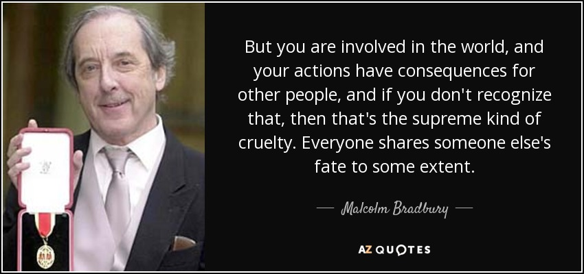 Malcolm Bradbury Quote But You Are Involved In The World And Your