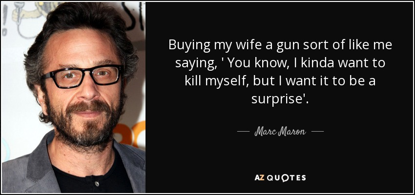 Want to kill myself but i want it to be a surprise marc maron