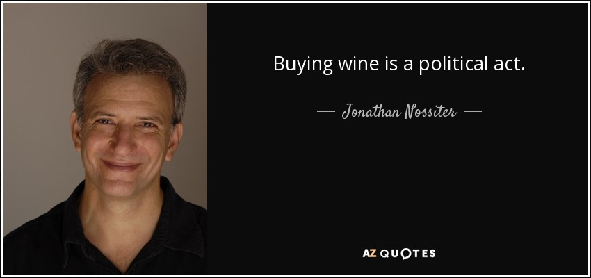 Buying wine is a political act. - Jonathan Nossiter