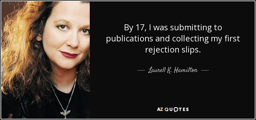 By 17, I was submitting to publications and collecting my first rejection slips. - Laurell K. Hamilton