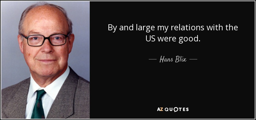 By and large my relations with the US were good. - Hans Blix