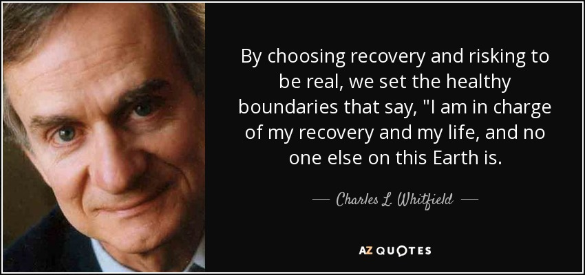 By choosing recovery and risking to be real, we set the healthy boundaries that say,