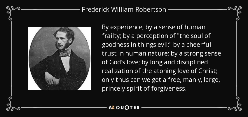 By experience; by a sense of human frailty; by a perception of