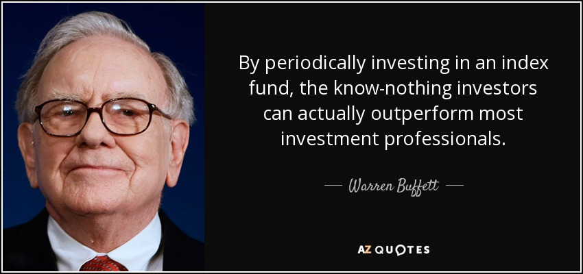 Warren Buffett quote: By periodically investing in an index fund, the  know-nothing investors...