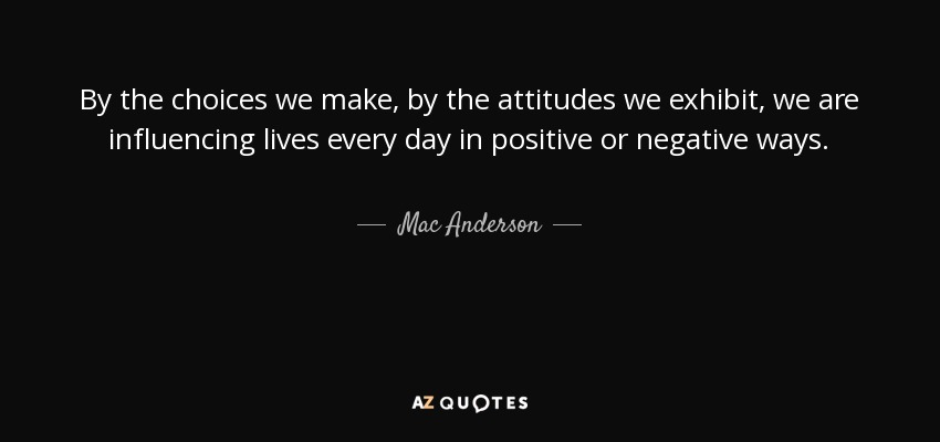 Mac Anderson Quote By The Choices We Make By The Attitudes We