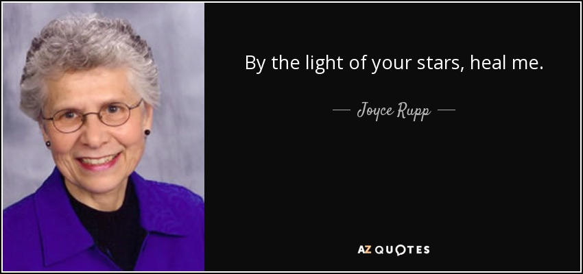 By the light of your stars, heal me. - Joyce Rupp
