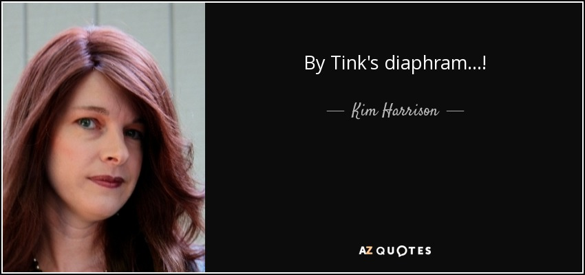By Tink's diaphram...! - Kim Harrison