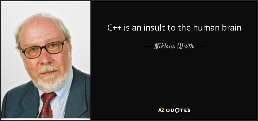 C++ is an insult to the human brain - Niklaus Wirth