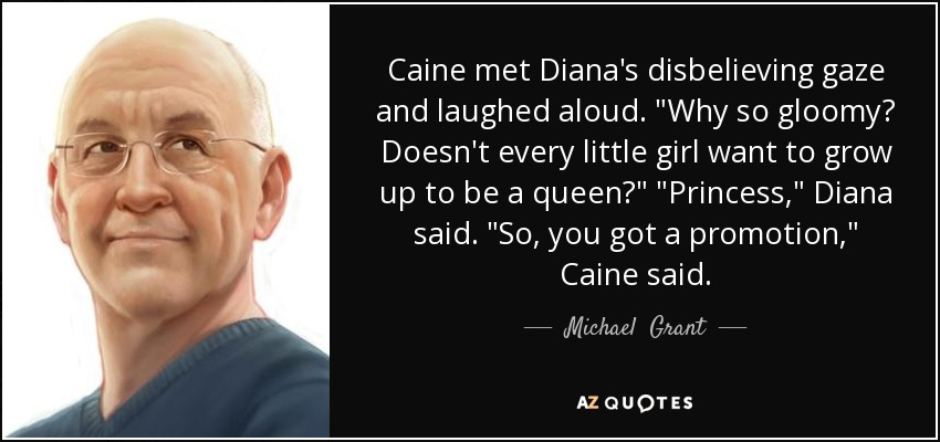 Caine met Diana's disbelieving gaze and laughed aloud.