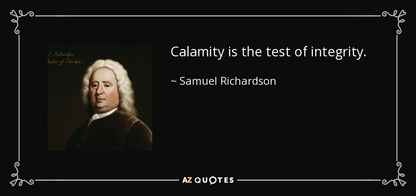 Calamity is the test of integrity. - Samuel Richardson