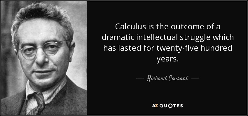 Calculus is the outcome of a dramatic intellectual struggle which has lasted for twenty-five hundred years. - Richard Courant