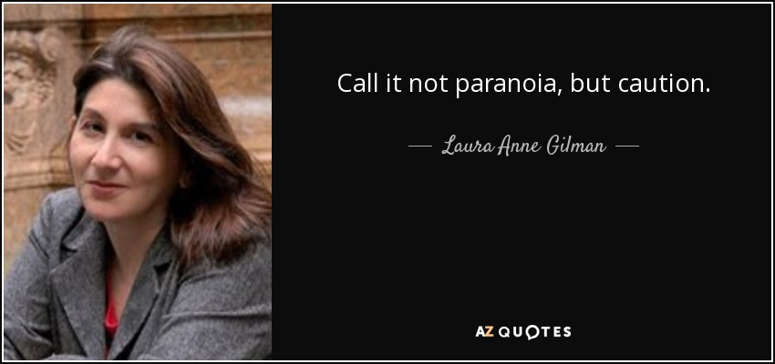 Call it not paranoia, but caution. - Laura Anne Gilman