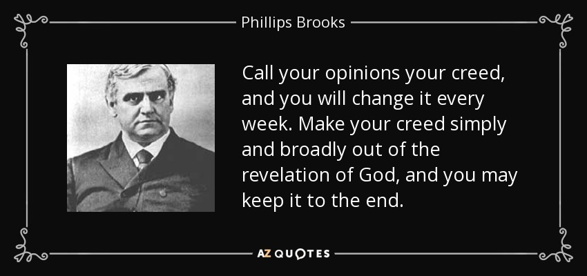 Phillips Brooks Quote Call Your Opinions Your Creed And You Will Extraordinary Creed Quotes