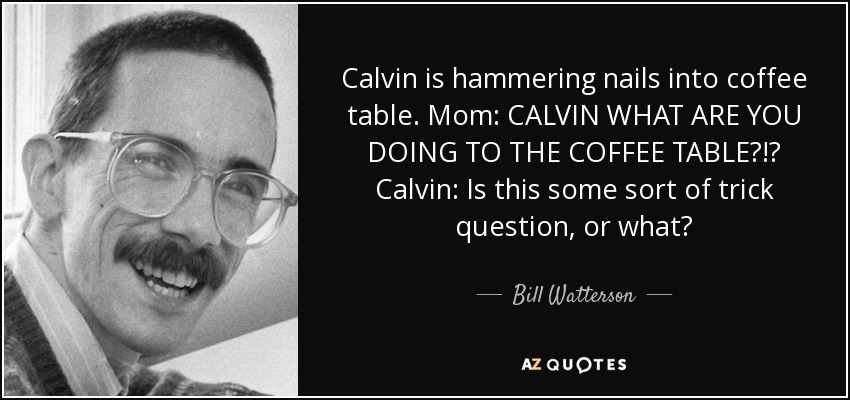 Calvin And Hobbes Coffee Table.Bill Watterson Quote Calvin Is Hammering Nails Into Coffee Table