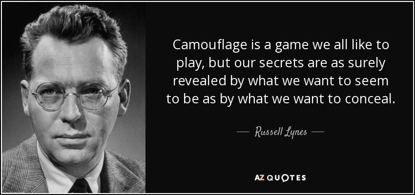 Camouflage is a game we all like to play, but our secrets are as surely revealed by what we want to seem to be as by what we want to conceal. - Russell Lynes