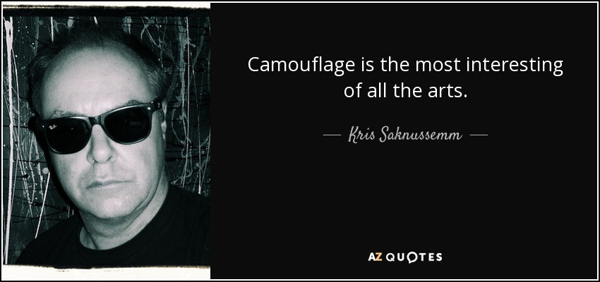 Camouflage is the most interesting of all the arts. - Kris Saknussemm