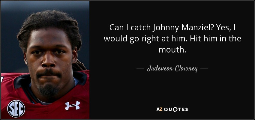 TOP 8 QUOTES BY JADEVEON CLOWNEY | A-Z Quotes