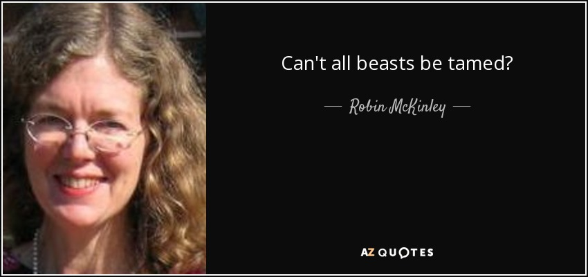 Can't all beasts be tamed? - Robin McKinley