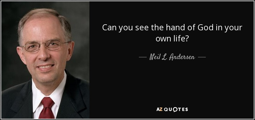 Can you see the hand of God in your own life? - Neil L. Andersen
