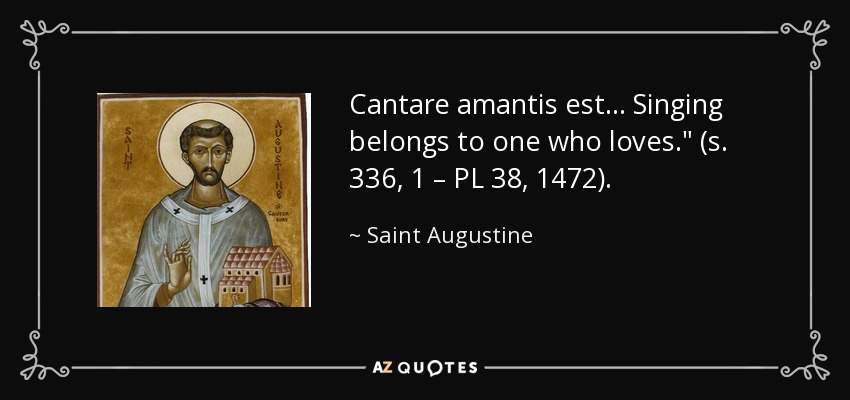 Cantare amantis est ... Singing belongs to one who loves.