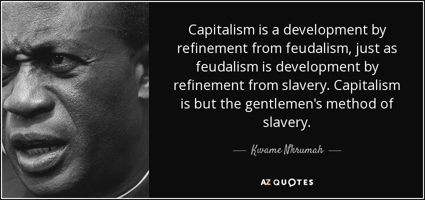 quote-capitalism-is-a-development-by-refinement-from-feudalism-just-as-feudalism-is-development-kwame-nkrumah-68-68-64.jpg