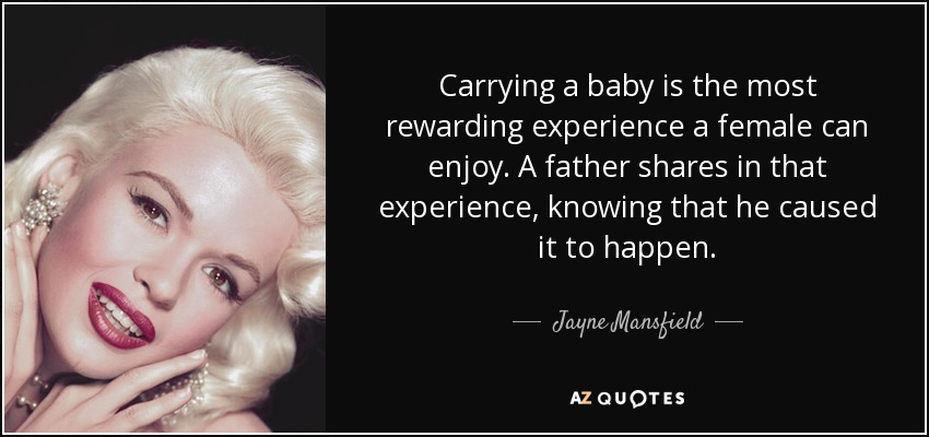 carrying a baby is the most rewarding experience a female can enjoy a father shares
