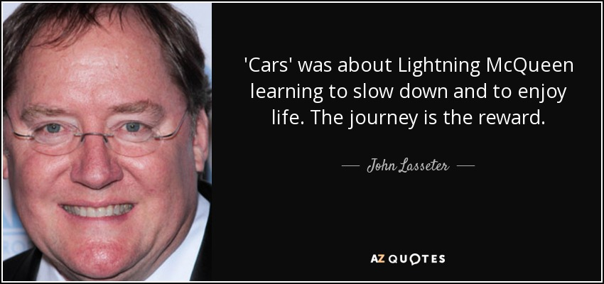 Lightning Mcqueen Quotes John Lasseter quote: 'Cars' was about Lightning McQueen learning  Lightning Mcqueen Quotes