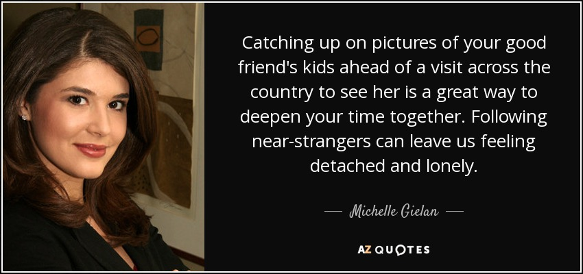 Michelle Gielan Quote Catching Up On Pictures Of Your Good