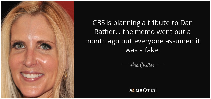 CBS is planning a tribute to Dan Rather... the memo went out a month ago but everyone assumed it was a fake. - Ann Coulter