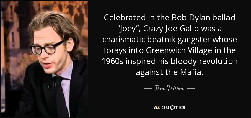 """Tom Folsom quote: Celebrated in the Bob Dylan ballad """"Joey"""", Crazy"""