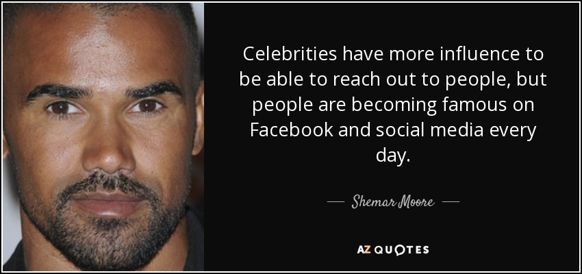 Shemar Moore quote: Celebrities have more influence to be ...