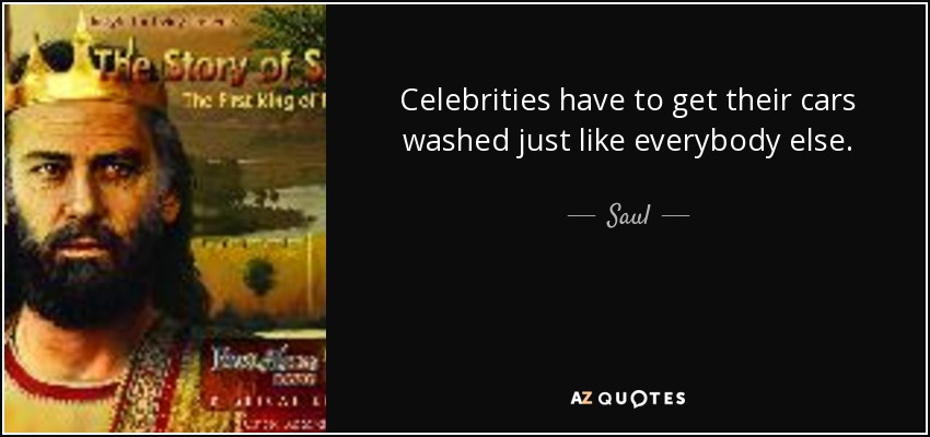 Celebrities have to get their cars washed just like everybody else. - Saul