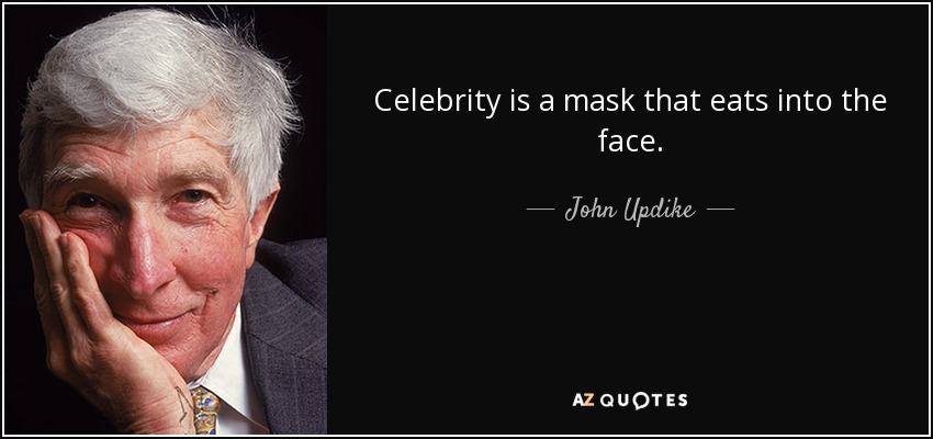 Celebrity is a mask that eats into the face. - John Updike