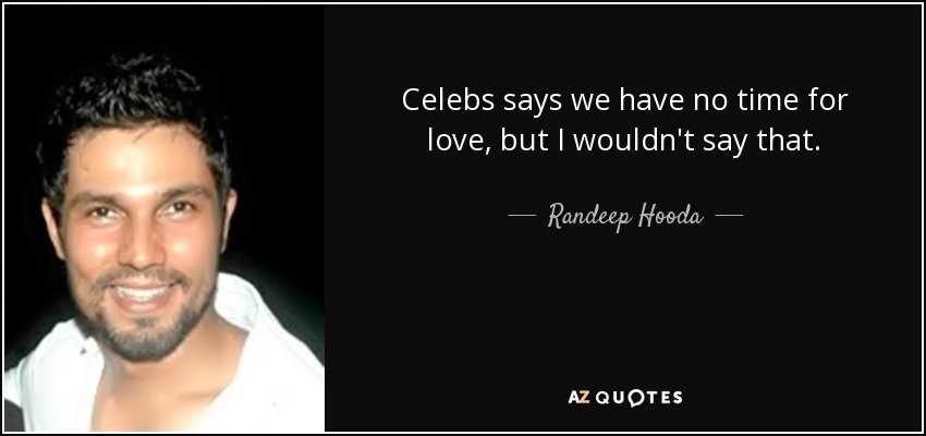 Randeep Hooda Quote Celebs Says We Have No Time For Love But I