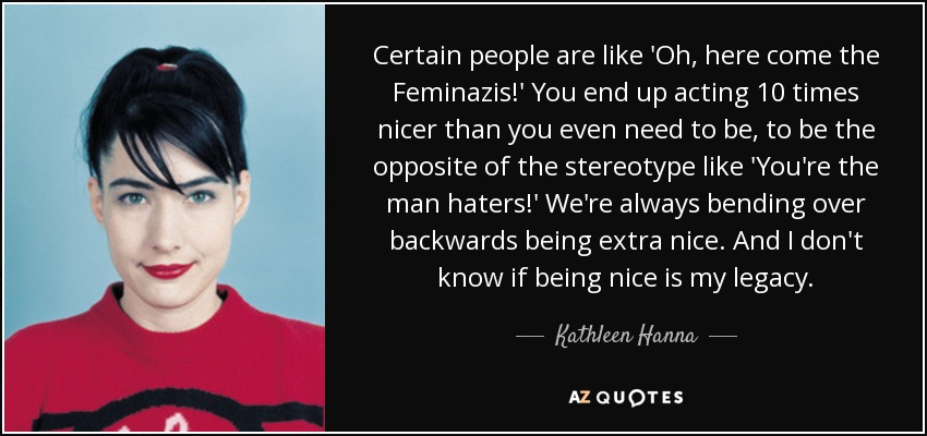 Kathleen Hanna Quote Certain People Are Like Oh Here Come The