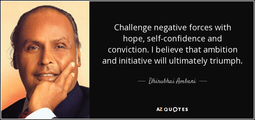 Image of: Motivational Quotes Challenge Negative Forces With Hope Selfconfidence And Conviction Believe That Ambition Az Quotes Dhirubhai Ambani Quote Challenge Negative Forces With Hope Self