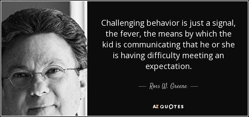 Dr Ross Greene Educating Kids Who Have >> Top 25 Quotes By Ross W Greene A Z Quotes