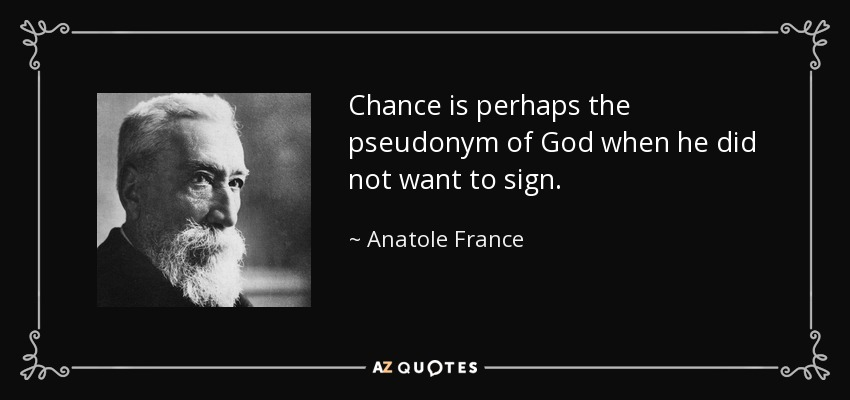 Chance is perhaps the pseudonym of God when he did not want to sign. - Anatole France