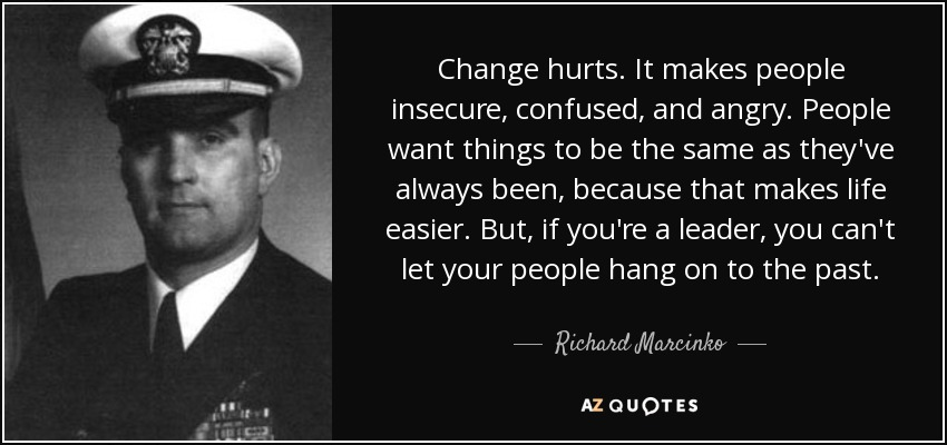 Richard Marcinko Quote Change Hurts It Makes People Insecure