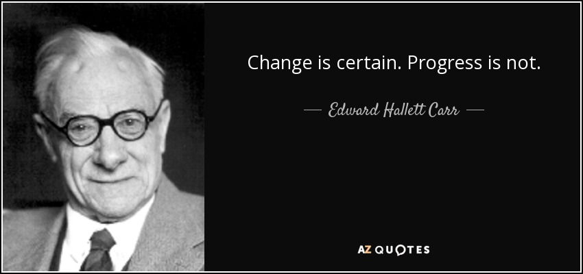 Edward Hallett Carr Quote Change Is Certain Progress Is Not