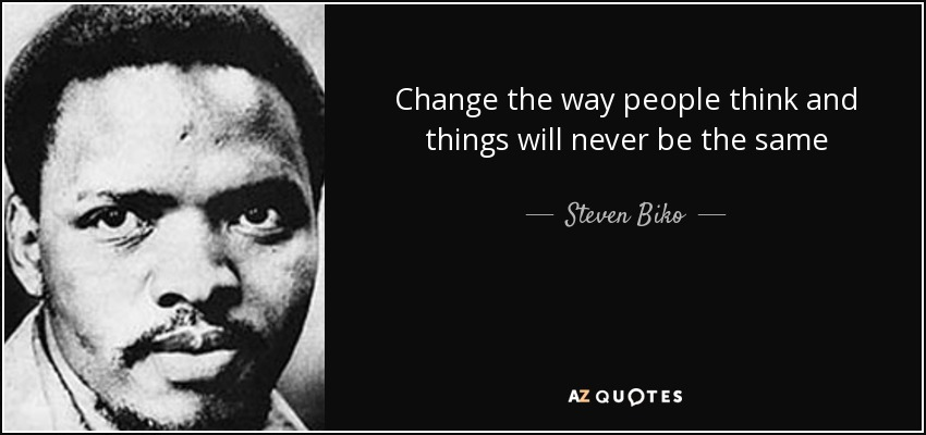 Steven Biko Quote Change The Way People Think And Things Will Never