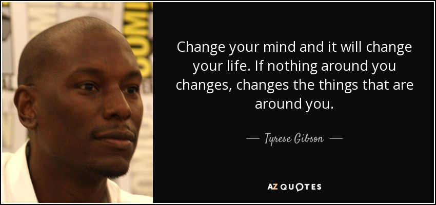 Tyrese Gibson Quote Change Your Mind And It Will Change Your Life