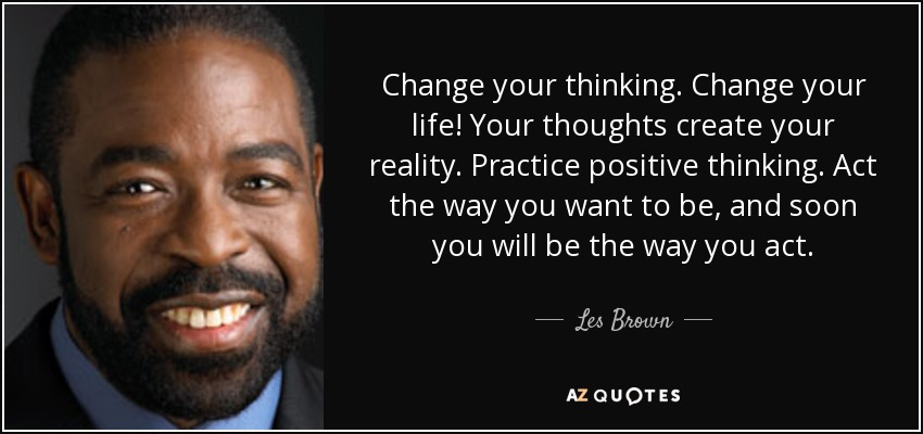Les Brown Quote Change Your Thinking Change Your Life Your