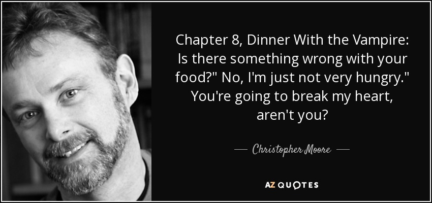 Chapter 8, Dinner With the Vampire: Is there something wrong with your food?