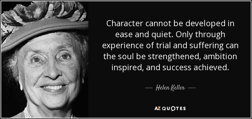 Helen keller quote character cannot be developed in ease and quiet character cannot be developed in ease and quiet only through experience of trial and suffering altavistaventures Image collections